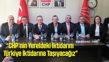 """""""CHP'nin Yereldeki İktidarını Türkiye İktidarına Taşıyacağız"""""""