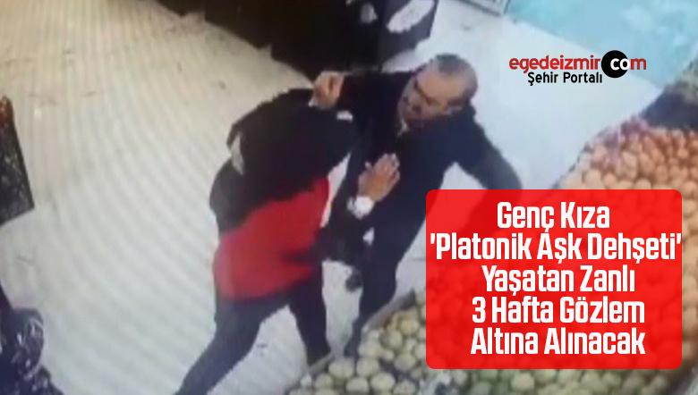 Genç Kıza 'Platonik Aşk Dehşeti' Yaşatan Zanlı 3 Hafta Gözlem Altına Alınacak