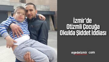 İzmir'de Otizmli Çocuğa Okulda Şiddet İddiası