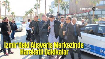 İzmir'deki Alışveriş Merkezinde Hareketli Dakikalar