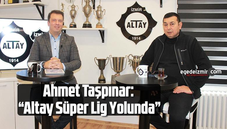 "Ahmet Taşpınar: ""Altay Süper Lig Yolunda"""