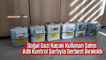 Doğal Gazı Kaçak Kullanan Şahıs Adli Kontrol Şartıyla Serbest Bırakıldı