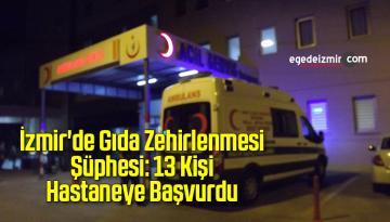 İzmir'de Gıda Zehirlenmesi Şüphesi: 13 Kişi Hastaneye Başvurdu