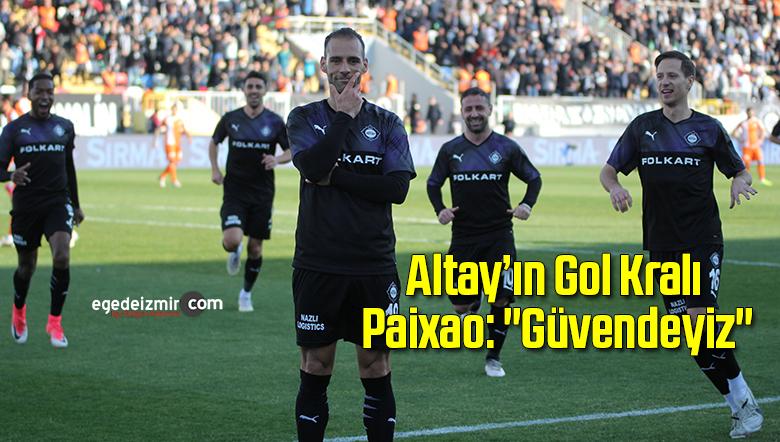 """Altay'ın Gol Kralı Paixao: """"Güvendeyiz"""""""