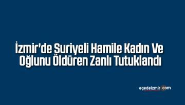 İzmir'de Suriyeli Hamile Kadın Ve Oğlunu Öldüren Zanlı Tutuklandı