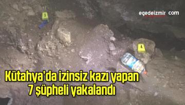 Kütahya'da izinsiz kazı yapan 7 şüpheli yakalandı