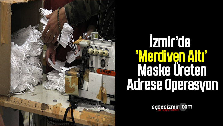 İzmir'de 'Merdiven Altı' Maske Üreten Adrese Operasyon