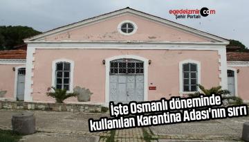 İşte Osmanlı döneminde kullanılan Karantina Adası'nın sırrı