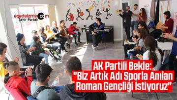 """AK Partili Bekle: """"Biz Artık Adı Sporla Anılan Roman Gençliği İstiyoruz"""""""