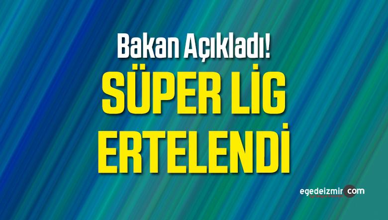 Bakan Kasapoğlu Süper Lig'in Ertelendiğini Açıkladı