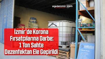 İzmir'de Korona Fırsatçılarına Darbe: 1 Ton Sahte Dezenfektan Ele Geçirildi