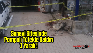 Sanayi sitesinde pompalı tüfekle saldırı: 1 yaralı