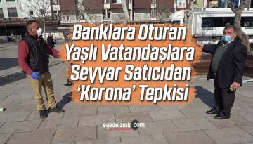 Banklara oturan yaşlı vatandaşlara seyyar satıcıdan örnek 'Korona' tepkisi