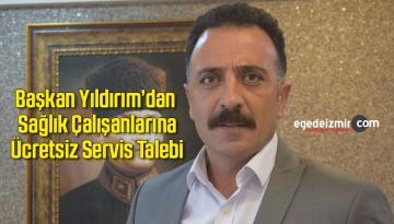 Başkan Yıldırım'dan Sağlık Çalışanlarına Ücretsiz Servis Talebi