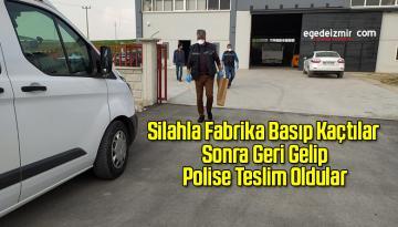 Silahla Fabrika Basıp Kaçtılar Sonra Geri Gelip Polise Teslim Oldular