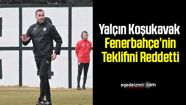Yalçın Koşukavak Fenerbahçe'nin Teklifini Reddetti