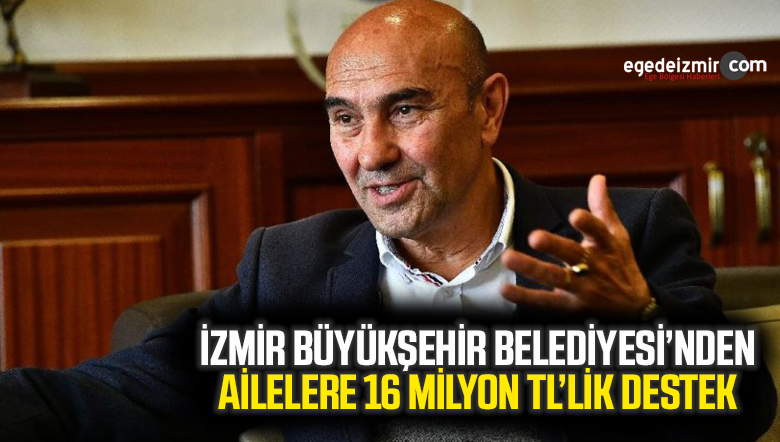 İzmir Büyükşehir Belediyesi Ailelere 16 Milyon lira bütçe ile yardım yaptı