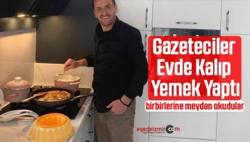 Gazeteciler Evde Kalıp Yemek Yaptı