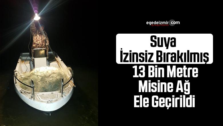 Suya İzinsiz Bırakılmış 13 Bin Metre Misine Ağ Ele Geçirildi
