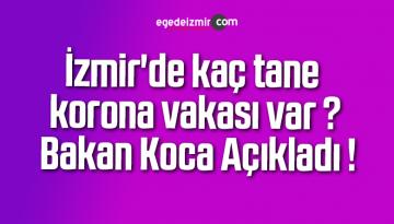 İzmir'de kaç tane korona vakası var ? Bakan Koca Açıkladı