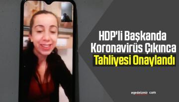 HDP'li Başkanda Koronavirüs Çıkınca tahliye edildi