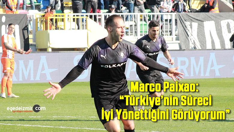 """Marco Paixao: """"Türkiye'nin Süreci İyi Yönettiğini Görüyorum"""""""