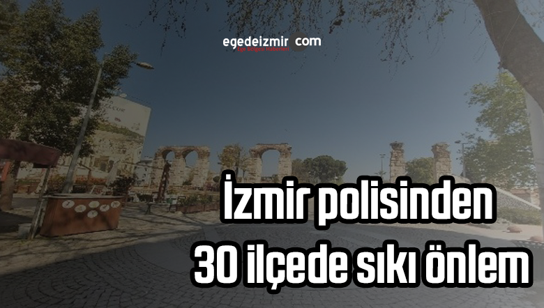 İzmir polisinden 30 ilçede sıkı önlem: Sokaklar sessizliğe büründü