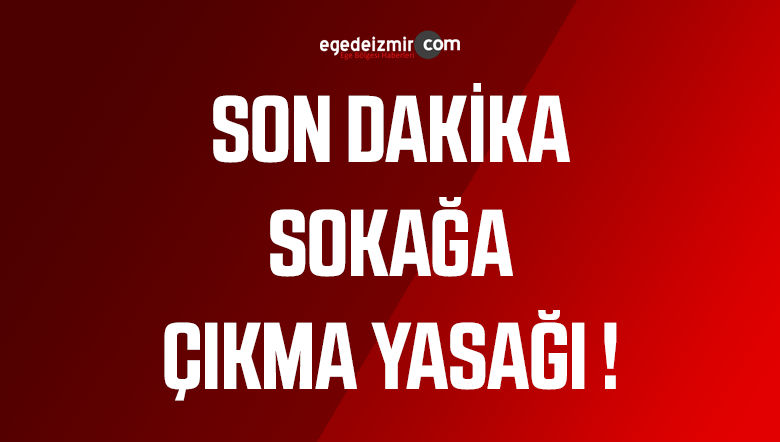 Türkiye bazı illere sokağa çıkma yasağı getirildi