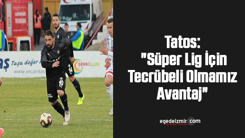 """Tatos: """"Süper Lig İçin Tecrübeli Olmamız Avantaj"""""""