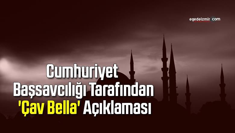 Cumhuriyet Başsavcılığı tarafından 'Çav Bella' açıklaması