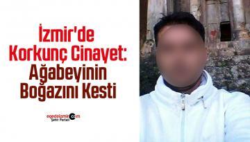 İzmir'de korkunç cinayet: Ağabeyinin boğazını kesti