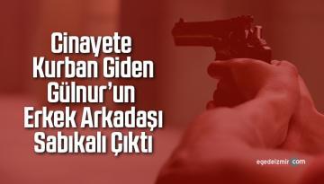 Cinayete kurban giden Gülnur'un, erkek arkadaşı sabıkalı çıktı