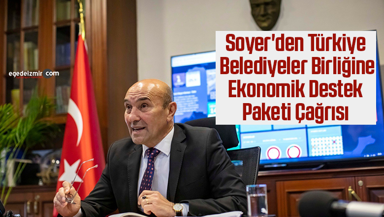 Soyer'den Türkiye Belediyeler Birliğine ekonomik destek paketi çağrısı