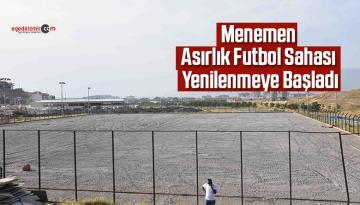Menemen Asırlık futbol sahası yenilenmeye başladı