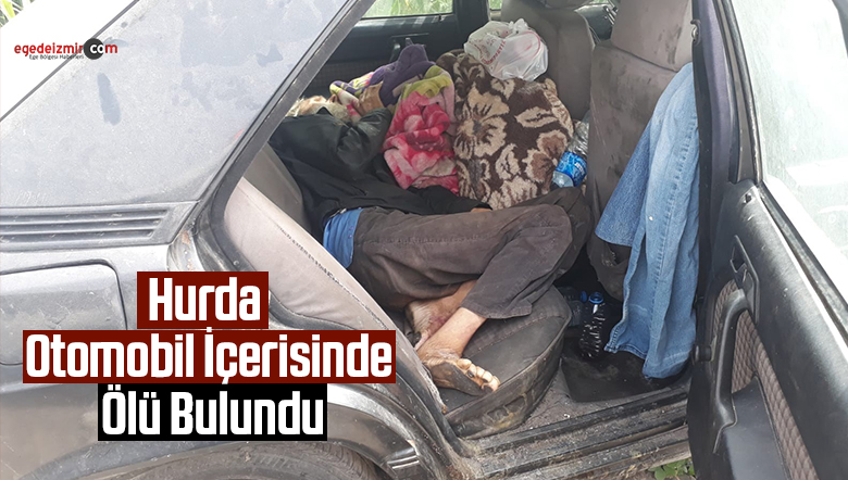 İzmir Bornova'da Hurda otomobil içerisinde ölü bulundu