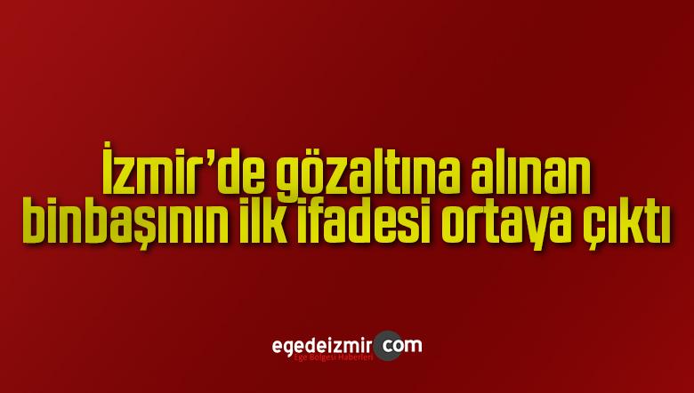 İzmir'de gözaltına alınan binbaşının ilk ifadesi ortaya çıktı
