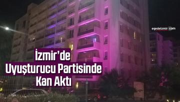 İzmir'de uyuşturucu partisinde kan aktı