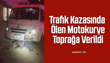 Trafik kazasında ölen motokurye toprağa verildi