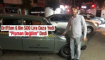 """Driftten 6 bin 500 lira ceza yedi, """"Pişman değilim"""" dedi"""