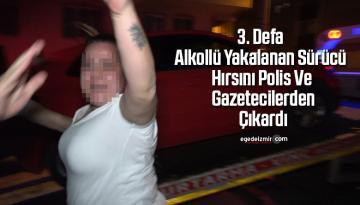 3. defa alkollü yakalanan sürücü hırsını polis ve gazetecilerden çıkardı