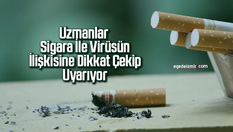 Uzmanlar, sigara ile virüsün ilişkisine dikkat çekip uyarıyor