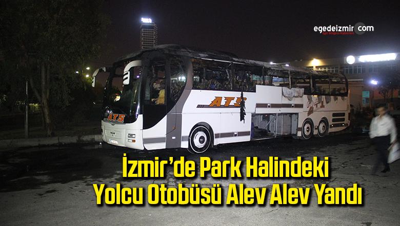 İzmir'de park halindeki yolcu otobüsü alev alev yandı