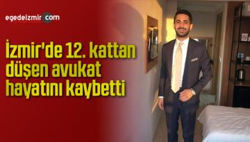 İzmir'de 12. kattan düşen avukat hayatını kaybetti