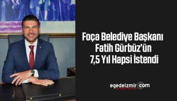 Foça Belediye Başkanı Fatih Gürbüz'ün 7,5 yıl hapsi istendi