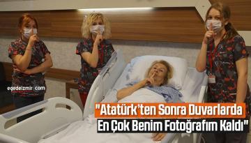 """""""Atatürk'ten sonra duvarlarda en çok benim fotoğrafım kaldı"""""""