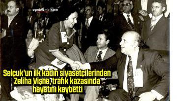 Selçuk'un ilk kadın siyasetçilerinden Zeliha Vişne, trafik kazasında hayatını kaybetti