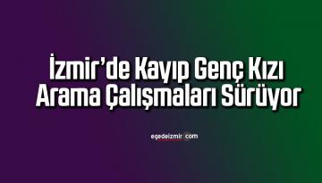 İzmir'de kayıp genç kızı arama çalışmaları sürüyor