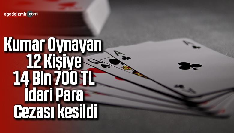 Kumar oynayan 12 kişiye 14 bin 700 TL idari para cezası kesildi