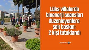 Lüks villalarda bioenerji seansları düzenleyenlere şok baskın: 2 kişi tutuklandı