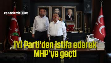 İYİ Parti'den istifa ederek MHP'ye geçti